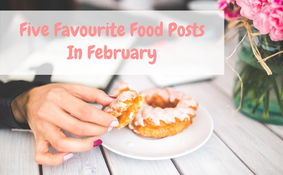 EmmasBeginning Five Favourite Food Posts In February