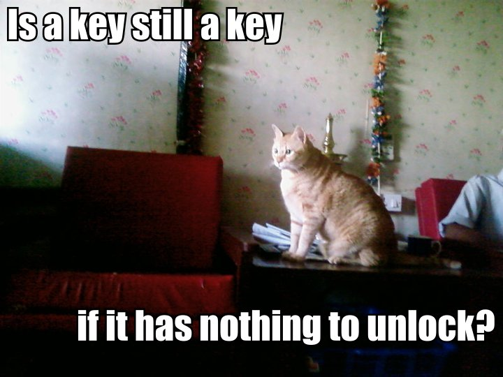 Is a key still a key if there's nothing to unlock?