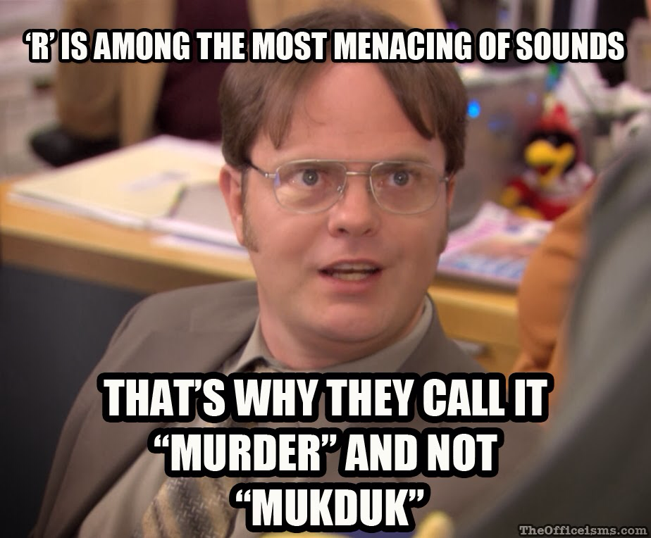 Funniest Meme Sounds : R is among the most menacing of sounds that s why they