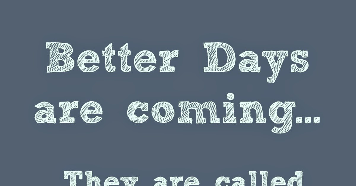 Weekend Quotes: Better Days are Coming - Kids Creative Chaos