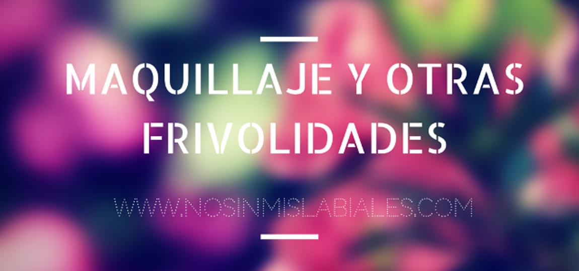 _ MI MAQUILLAJE Y OTRAS FRIVOLIDADES _