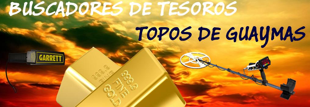 Buscadores de tesoros - Topos de Guaymas Sonora