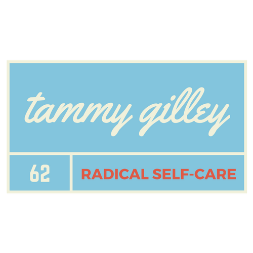 Tammy Gilley - Radical Self-Caretaker