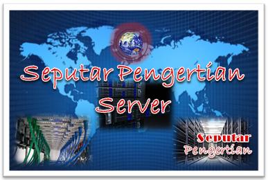 Seputar Pengertian Server