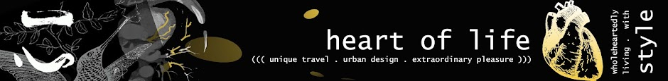 HEART OF LIFE.    ((( unique travel / urban design / extraordinary pleasure )))