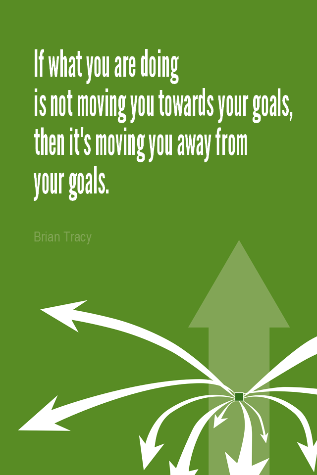 visual quote - image quotation for DIRECTION - If what you are doing is not moving you towards your goals, then it's moving you away from your goals. - Brian Tracy