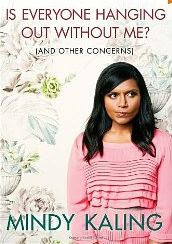 Is Everyone Hanging Out Without Me? by Mindy Kaling (Summer Reading at Serenity Now)