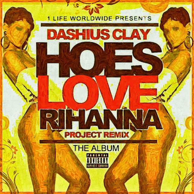 Dashius Clay Hoes Love Rihanna CD Cover Project Remix image