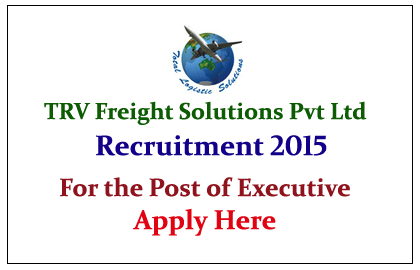 Trv Freight Solution Pvt. Ltd Hiring Candidates for Various Posts 2015