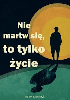 """Adam Szewczyk - """"Nie martw się, to tylko życie"""""""