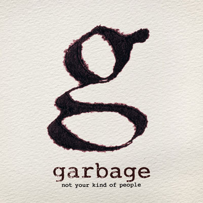 "GARBAGE ""Not Your Kind Of People"""