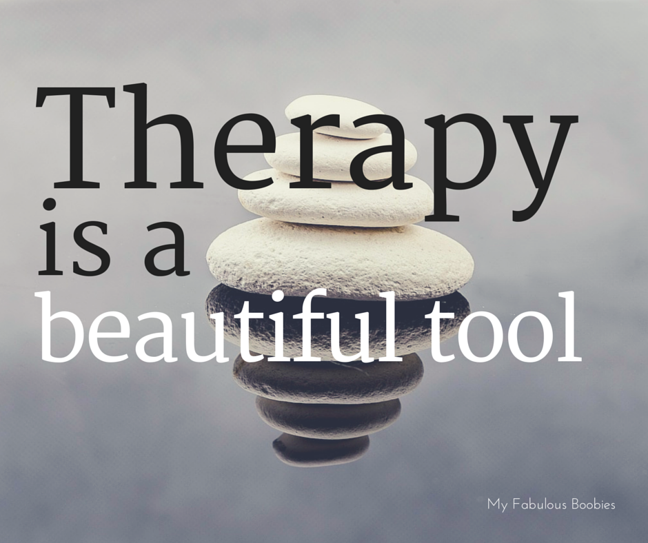 Therapy is a beautiful tool | My Fabulous Boobies