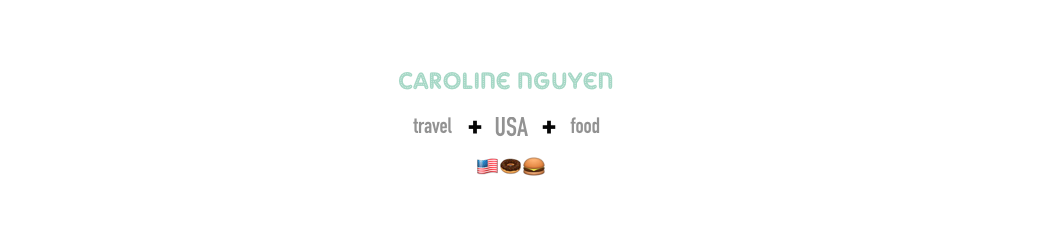 Caroline | Travel - Food - USA