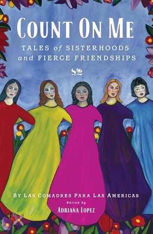 Count on Me:  Tales of Sisterhoods and Fierce Friendships edited b Adriana V. Lopez