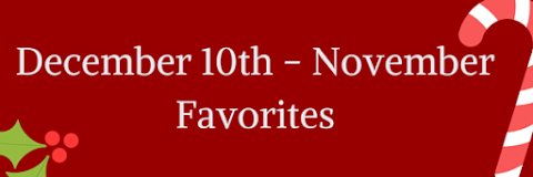 December 10th - November Favorites