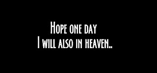 Hope one day I will also in heaven..