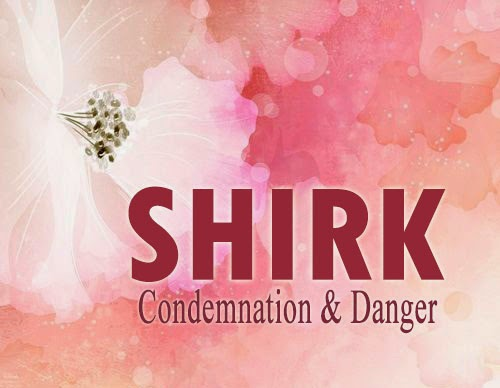 Proofs on the Condemnation and Danger of Shirk (Polytheism)