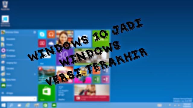 Windows 10 Merupakan Windows Versi Terakhir