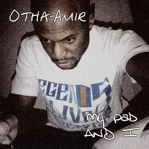 EP: Otha Amir - My Pad and I