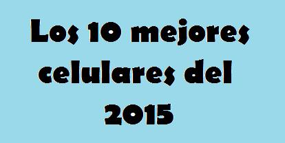 10, Mejores, Celulares, 2015, Marcas, Modelos