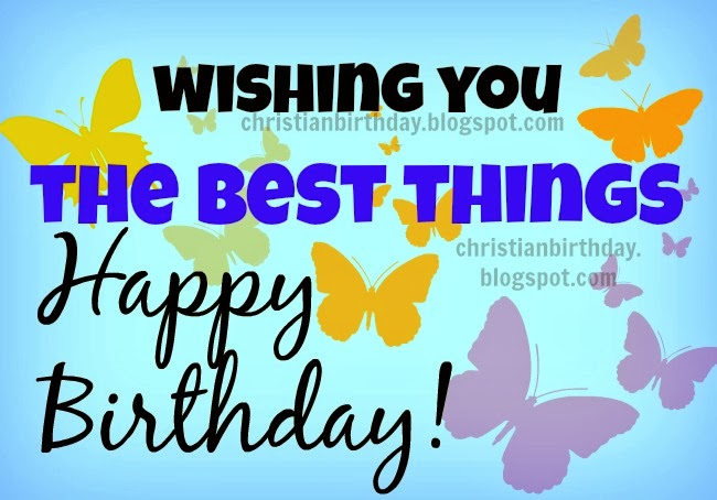 Wishing you the best. Happy birhday | Christian Birthday Free Cards