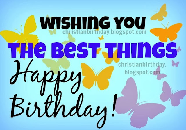 Wishing you the best. Happy birhday. free christian birthday images for daughter, sister, friend, teen, mom. Nice birthday cards for facebook wall.
