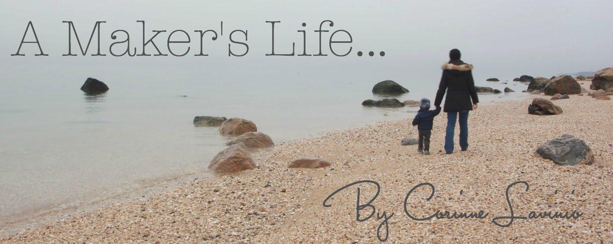 A Maker's Life... By Corinne Lavinio