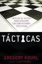 59 Tácticas: un plan de acción para discutir tus convicciones cristianas Gregory Koukl