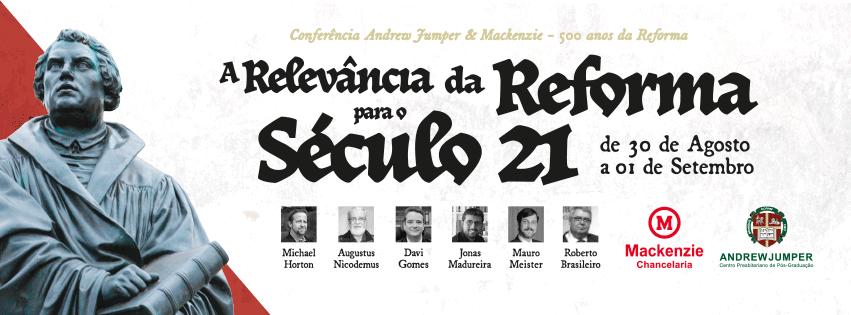 CONFERÊNCIA ANDREW JUMPER & MACKENZIE - 500 ANOS DA REFORMA - 30 a 1 de SETEMBRO
