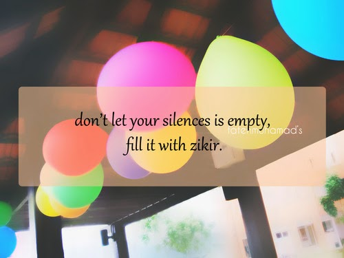 Fill your silences with zikir
