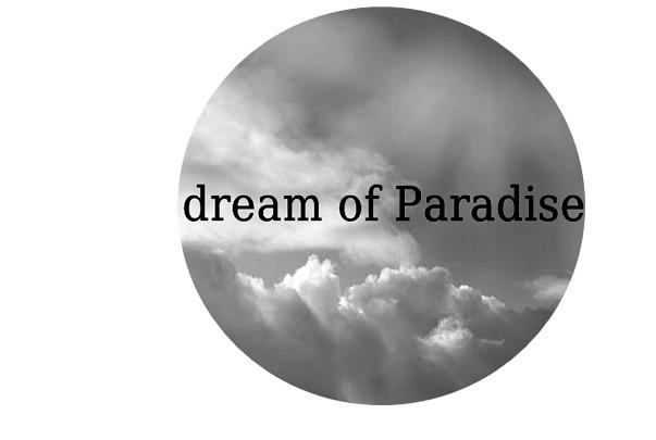 'DREAM OF PARADISE'