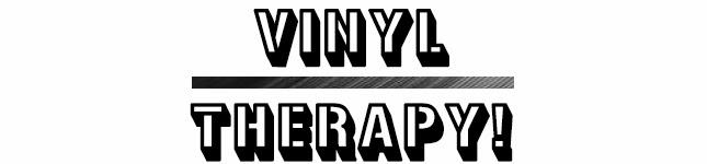 Vinyl Therapy!