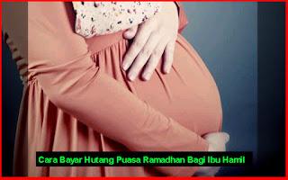 Cara Bayar Hutang Puasa Ramadhan Bagi Ibu Hamil