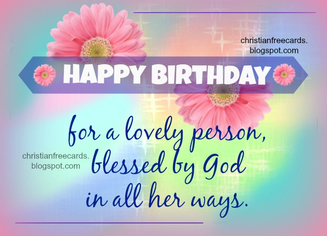Happy Birthday for a lovely person. Free Image for christian birthday, blessings with free quotes, God is blessing you. Congratulations.