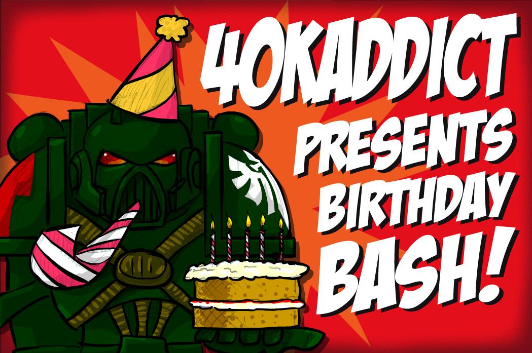 40kaddict Presents: Birthday Bash