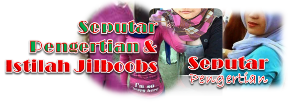 Tata Cara berHijab untuk perempuan muslim ialah mengunakan jilbab yang sanggup menutupi dada Pengertian - Istilah Jilboobs