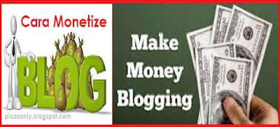 Cara Monetize Blog Untuk Mendapatkan Uang Banyak