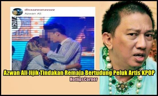 Komen Pedas Azwan Ali,  Jijik Tindakan Remaja Bertudung Peluk Artis KPOP, info, terkin, hiburan, sensasi,