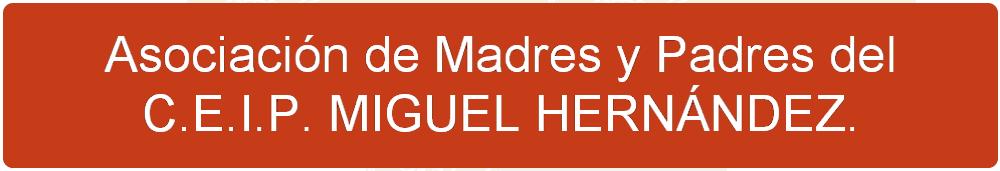 <center>Asociación de Madres y Padres del  C.E.I.P. MIGUEL HERNÁNDEZ.</center>
