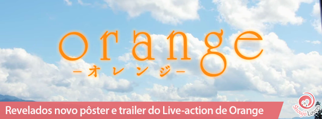 Revelados novo pôster e trailer do Live-action de Orange