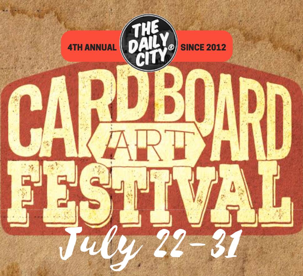 July 22-31 Cardboard Art Fest