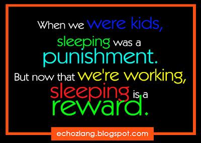 When we were kids sleeping was a punishment.