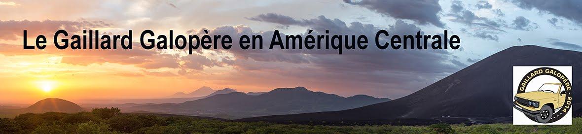 Le Gaillard Galopère en Amérique Centrale