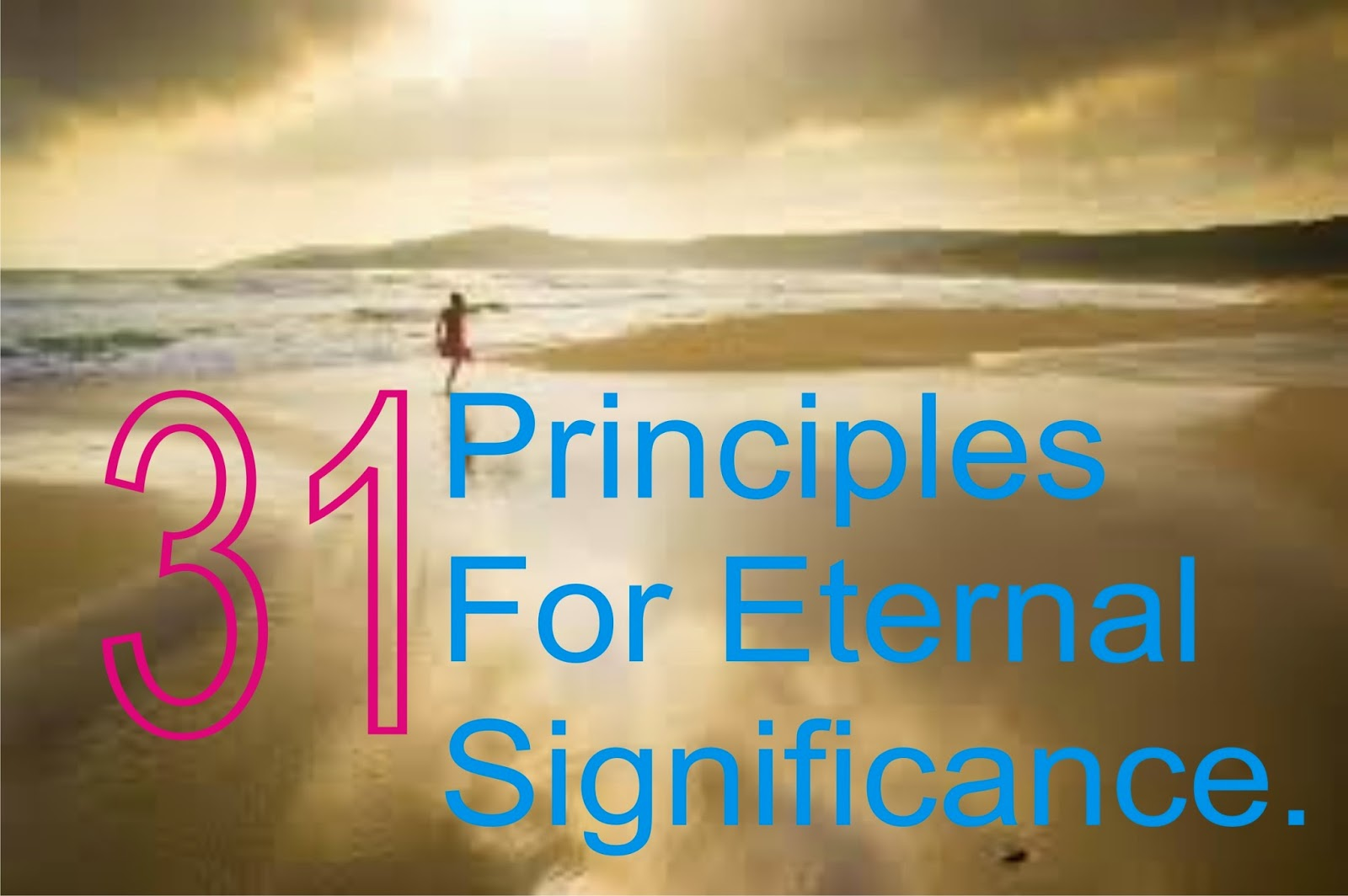 31 Principles for Eternal Significance