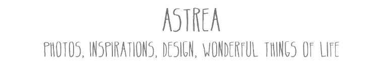 Astrea: photos, design, , inspirations, wonderful things of life