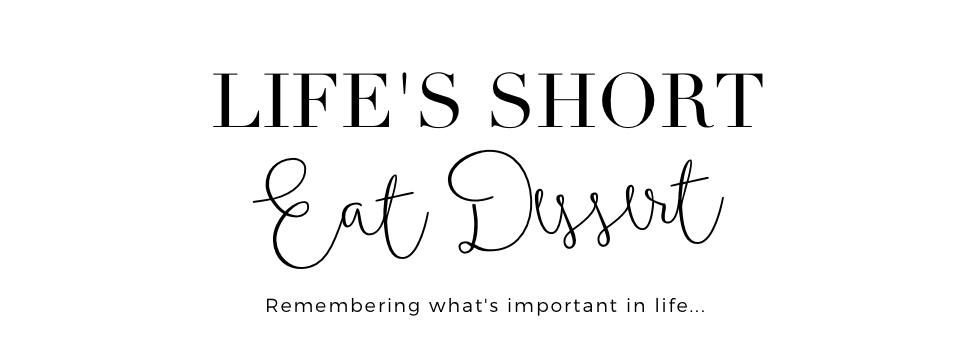 Life's short, eat dessert