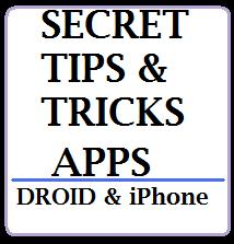 secret tips and tricks apps for droid and iPhone
