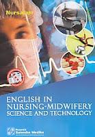 Judul Buku : ENGLISH IN NURSING-MIDWIFERY SCIENCE AND TECHNOLOGY Pengarang : Nursalam Penerbit : Salemba Medika