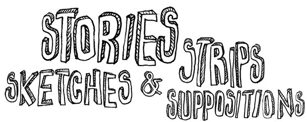 STORIES, STRIPS, SKETCHES, & SUPPOSITIONS