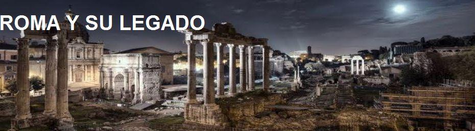 ROMA Y SU LEGADO